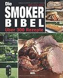 Die Smoker-Bibel: Über 300 Rezepte