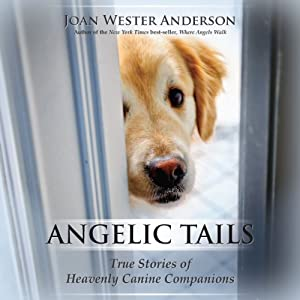 Angelic Tails: True Stories of Heavenly Canine Companions | [Joan Wester Anderson]