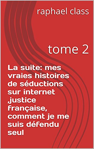 Couverture du livre La suite:            mes vraies histoires de séductions sur internet            ,justice française, comment je me suis défendu seul: tome 2