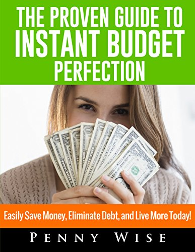 Penny Wise - The One Day Guide to Proven Budget Perfection: Easily Save Money, Eliminate Debt, and Live More Today! (English Edition)
