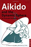 Aikido and the Dynamic Sphere: An Illustrated Introduction (0804832846) by Westbrook, Adele