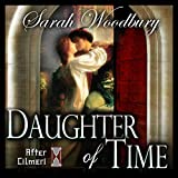 Daughter of Time: A Time Travel Romance: After Cilmeri, Book 0.5 ~ Sarah Woodbury