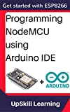 ESP8266: Programming NodeMCU Using Arduino IDE - Get Started With ESP8266 (Internet Of Things, IOT, Projects In Internet O...
