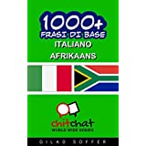 1000+ Frasi di Base Italiano - Afrikaans (ChitChat WorldWide) (Italian Edition)