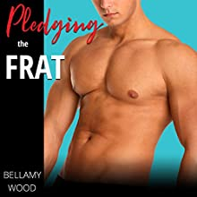 Pledging the Frat: First Time Gay Erotica Audiobook by Bellamy Wood Narrated by J.D. Huntington