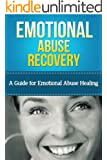 Emotional Abuse Recovery: A Guide for Emotional Abuse Healing (Emotionally Abusive Relationship, Marriage) (English Edition)