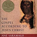 The Gospel According to Jesus Christ (       UNABRIDGED) by Jose Saramago, Giovanni Pontiero (translator) Narrated by Robert Blumenfeld