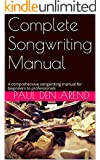 Complete Songwriting Manual: A comprehensive songwriting manual for beginners to professionals