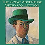 The Great Adventure Story Collection: 40 Action Packed Tales of Adventure and Intrigue | P. C. Wren,William Le Queux,Arthur Conan Doyle,J. S. Fletcher,G. K. Chesterton,Edgar Wallace,W. F. Harvey