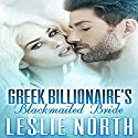 Greek Billionaire's Blackmailed Bride: The Rosso Family Series Book 1 Audiobook by Leslie North Narrated by Jennifer Knighton