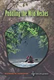 Paddling the Wild Neches (River Books, Sponsored by The Meadows Center for Water and the Environment, Texa)