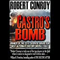 Castro's Bomb Audiobook by Robert Conroy Narrated by Dennis Holland