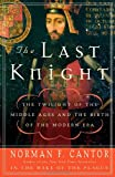 The Last Knight: The Twilight of the Middle Ages and the Birth of the Modern Era (0060754036) by Cantor, Norman F.