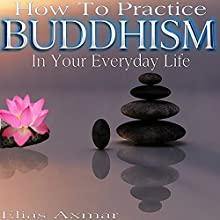 Buddhism: How To Practice Buddhism In Your Everyday Life Audiobook by Elias Axmar Narrated by Terry Murphy
