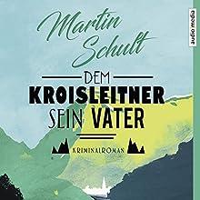 Dem Kroisleitner sein Vater Hörbuch von Martin Schult Gesprochen von: Hans Jürgen Stockerl