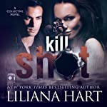 Kill Shot: The Collective, Book 1 (       UNABRIDGED) by Liliana Hart Narrated by Noah Michael Levine