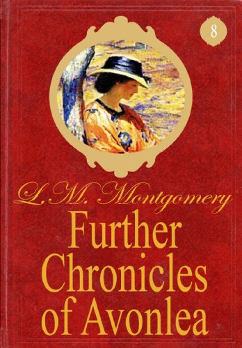 Lucy Maud Montgomery - Further Chronicles of Avonlea (Special Annoted Edition) (Anne of Green Gables Series Book 8) (English Edition)