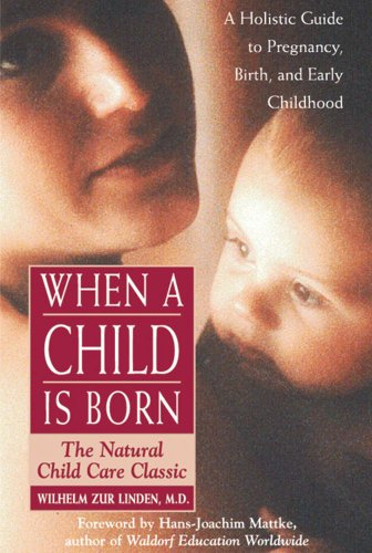 When A Child Is Born: The Natural Child Care Classic