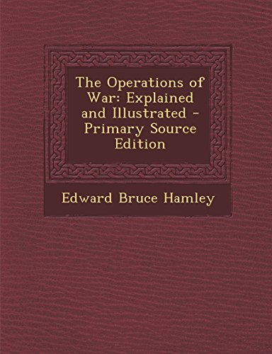The Operations of War: Explained and Illustrated - Primary Source Edition