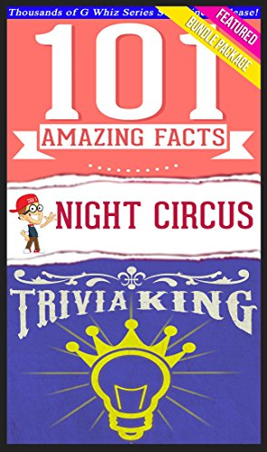 G Whiz - The Night Circus - 101 Amazing Facts & Trivia King!: Fun Facts and Trivia Tidbits Quiz Game Books (GWhizBooks.com) (English Edition)