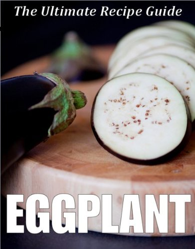 Eggplant: The Ultimate Recipe Guide - Over 30 Healthy & Delicious Recipes by Jonathan Doue