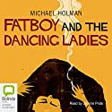 Fatboy and the Dancing Ladies Audiobook by Michael Holman Narrated by Jerome Pride