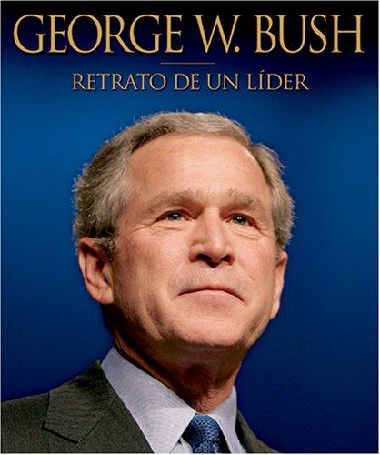 George W. Bush Retrato de un Lider