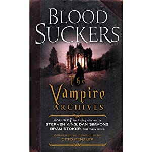 Bloodsuckers: The Vampire Archives, Volume 1 | [Otto Penzler (editor), Neil Gaiman (preface), Stephen King, Tanith Lee, Dan Simmons, Bram Stoker]