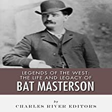 Legends of the West: The Life and Legacy of Bat Masterson (       UNABRIDGED) by Charles River Editors Narrated by Colin Fluxman