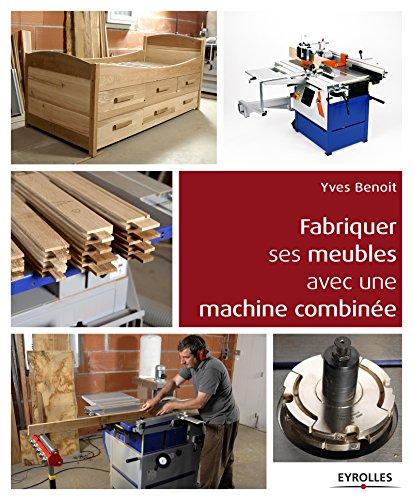 Fabriquer ses meubles avec une machine a bois combinee