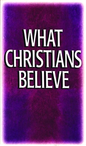 What Christians Believe: Basic Studies in Bible Doctrine and Christian Living