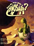 img - for How Do You Hide a Dinosaur? book / textbook / text book