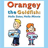 Orangey the Goldfish:  Hello Sister, Hello Minnie  (Book 2)