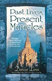 Past Lives, Present Miracles: The Most Empowering Book on Reincarnation You'll Ever Read...in this Lifetime!