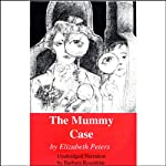 The Mummy Case: The Amelia Peabody Series, Book 3 (       UNABRIDGED) by Elizabeth Peters Narrated by Barbara Rosenblat