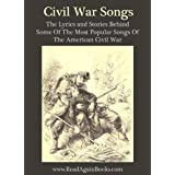 Civil War Songs - The Lyrics And Stories Behind Some Of The Most Popular Songs Of The American Civil War