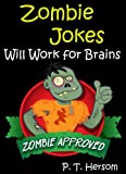 Zombie Jokes: Will Work for Brains... Zombie Approved Hilarious Jokes for Kids Age 6-10