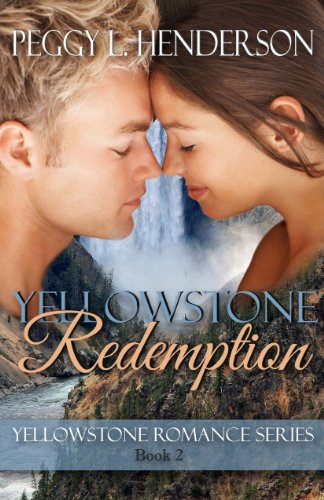 Yellowstone Redemption (Yellowstone Romance Series Book 2) by Peggy L Henderson
