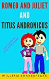 Romeo And Juliet And Titus Andronicus: Color Illustrated, Formatted for E-Readers (Unabridged Version) (English Edition)