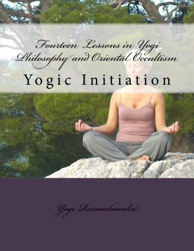 Fourteen Lessons in Yogi Philosophy and Oriental Occultism: Yogic Initiation