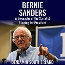 Bernie Sanders: A Biography of the Socialist Running for President (       UNABRIDGED) by Benjamin Southerland Narrated by  5395 Media LLC