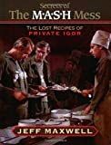 Jeff Maxwell The Secrets of the M*A*S*H Mess: The Lost Recipes of Private Igor: The Lost Recipes of Prince Igor