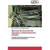 Manual de Central de Equipos y Esterilización (CEyE): Cuidados y Características en área de Esterilización Hospitalaria...