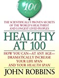 Healthy at 100: The Scientifically Proven Secrets of the World's Healthiest and Longest-Lived Peoples (Thorndike Health, Home & Learning) (0786299002) by Robbins, John