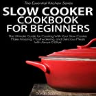 Slow Cooker Cookbook for Beginners: 30 Easy and Delicious Recipes for Your Slow Cooker Hörbuch von Sarah Sophia Gesprochen von: Sarah Hurlin