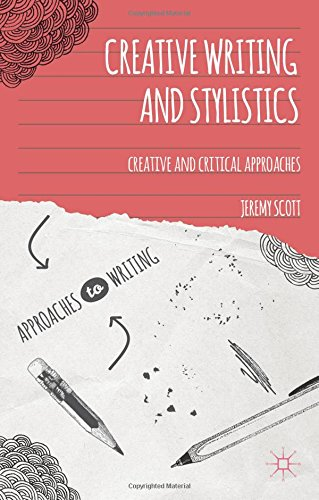 Creative Writing and Stylistics: Creative and Critical Approaches (Approaches to Writing), by Jeremy Scott