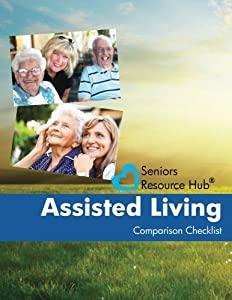 Assisted Living Comparison Checklist: A Tool for Use When Making an Assisted Living Decision (Seniors Resource Hub) (Volume 1) from CreateSpace Independent Publishing Platform