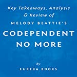 Codependent No More, by Melody Beattie: Key Takeaways, Analysis, & Review: How to Stop Controlling Others and Start Caring for Yourself |  Eureka Books
