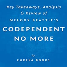 Codependent No More, by Melody Beattie: Key Takeaways, Analysis, & Review: How to Stop Controlling Others and Start Caring for Yourself (       UNABRIDGED) by  Eureka Books Narrated by Sean Patrick Hopkins