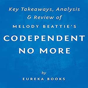 Codependent No More, by Melody Beattie: Key Takeaways, Analysis, & Review Hörbuch